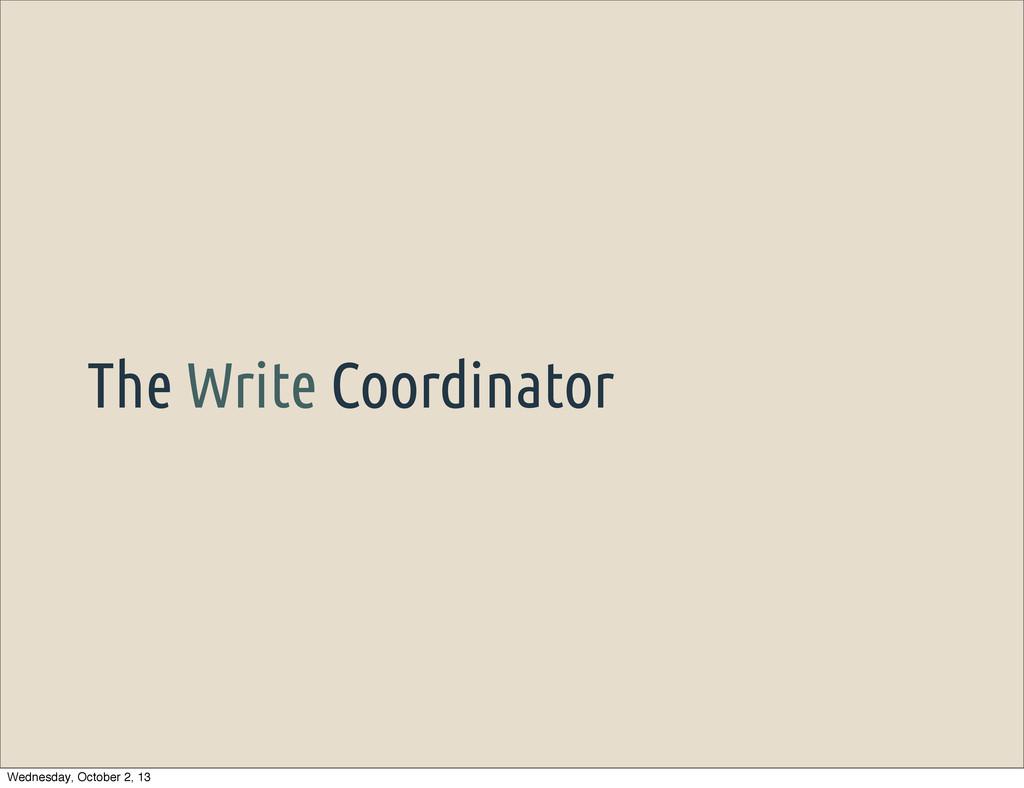 The Write Coordinator Wednesday, October 2, 13