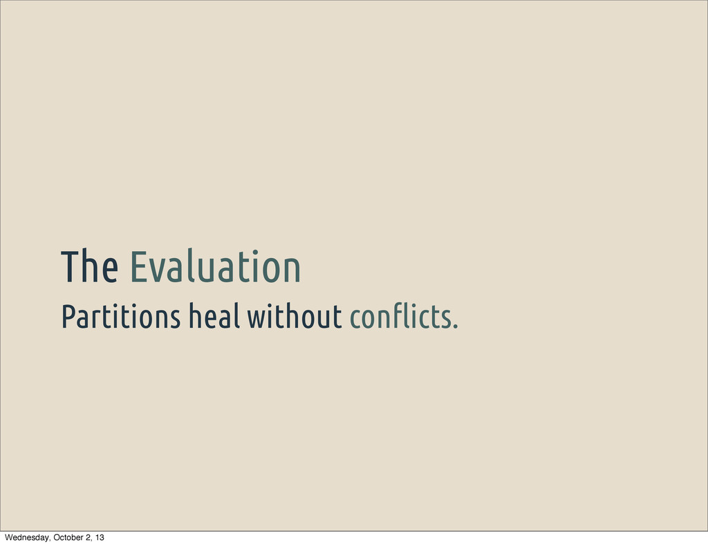 "Partitions heal without con""icts. The Evaluatio..."