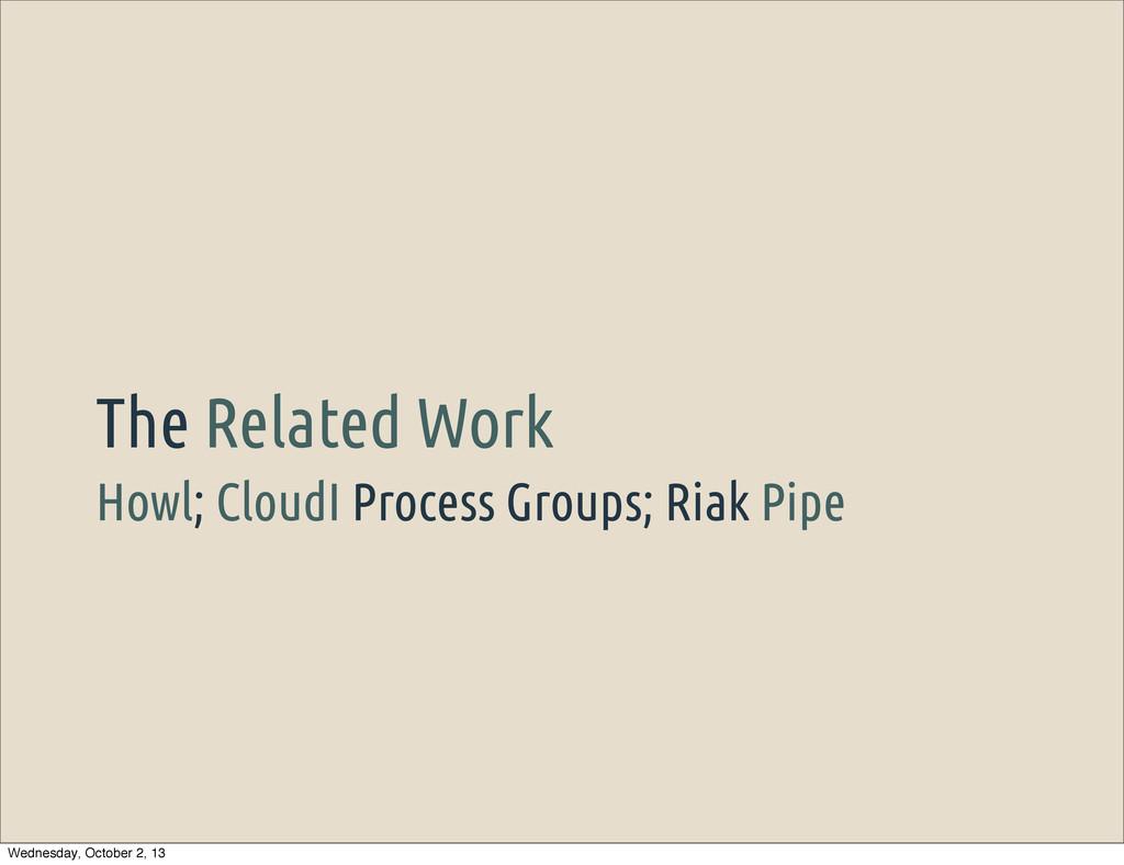 Howl; CloudI Process Groups; Riak Pipe The Rela...