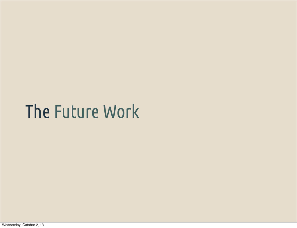 The Future Work Wednesday, October 2, 13