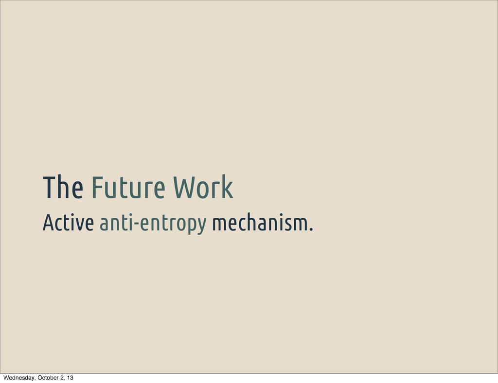 Active anti-entropy mechanism. The Future Work ...