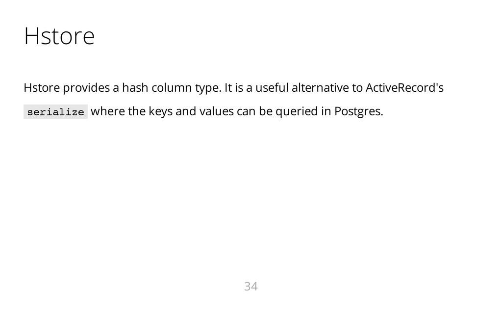 Hstore Hstore provides a hash column type. It i...