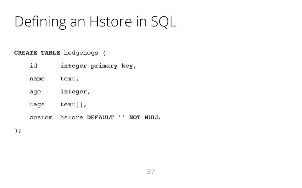 Defining an Hstore in SQL C R E A T E T A B L E...