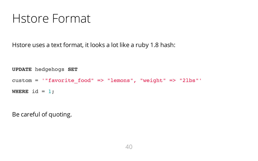 Hstore Format Hstore uses a text format, it loo...