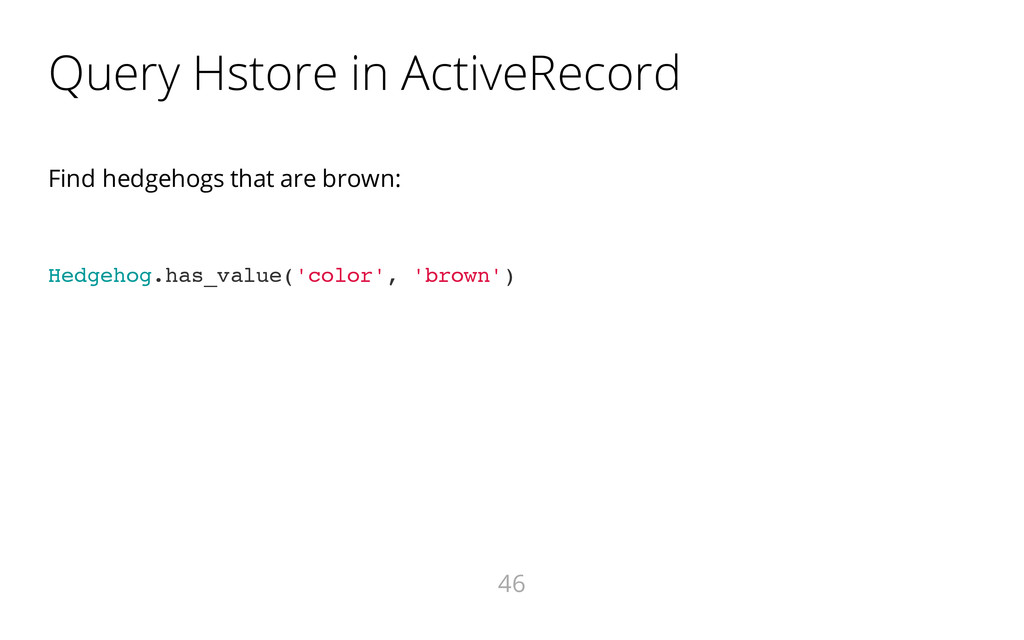 Query Hstore in ActiveRecord Find hedgehogs tha...