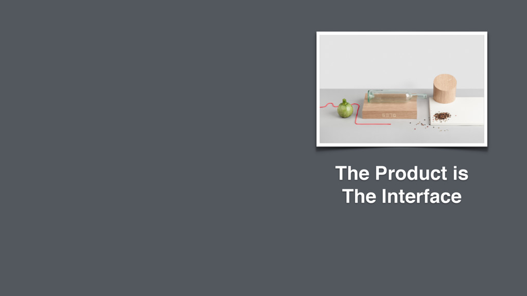 The Product is The Interface