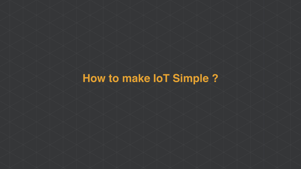 How to make IoT Simple ?