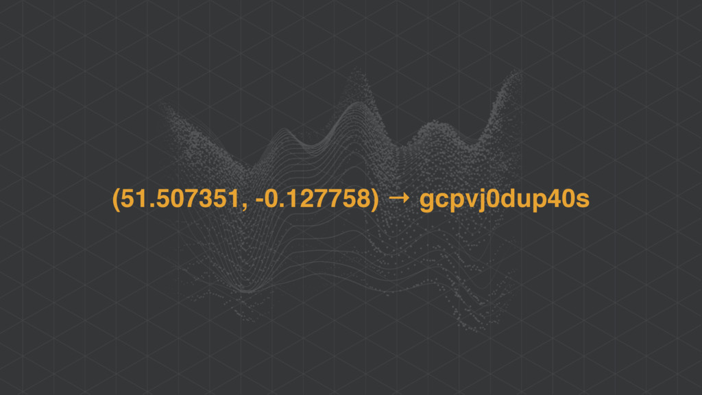(51.507351, -0.127758) → gcpvj0dup40s