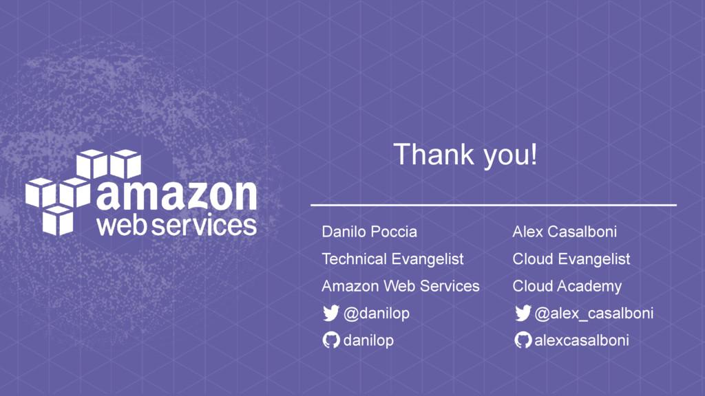 Thank you! Danilo Poccia Technical Evangelist A...