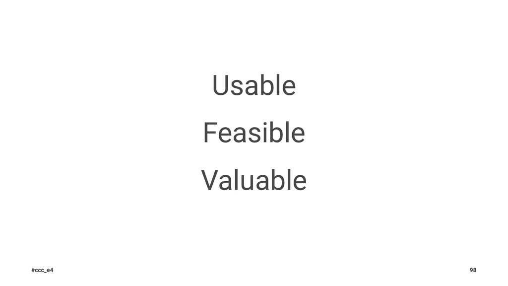 Usable Feasible Valuable #ccc_e4 98