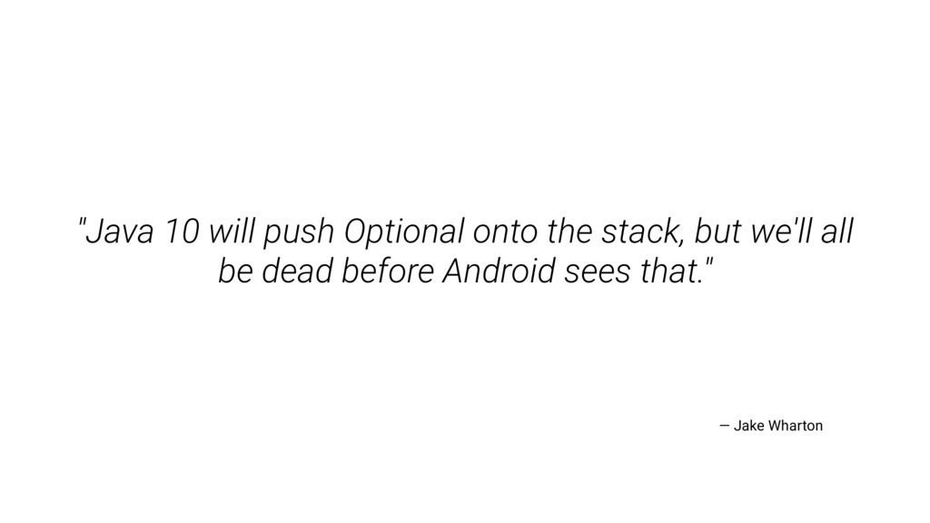 """""""Java 10 will push Optional onto the stack, but..."""