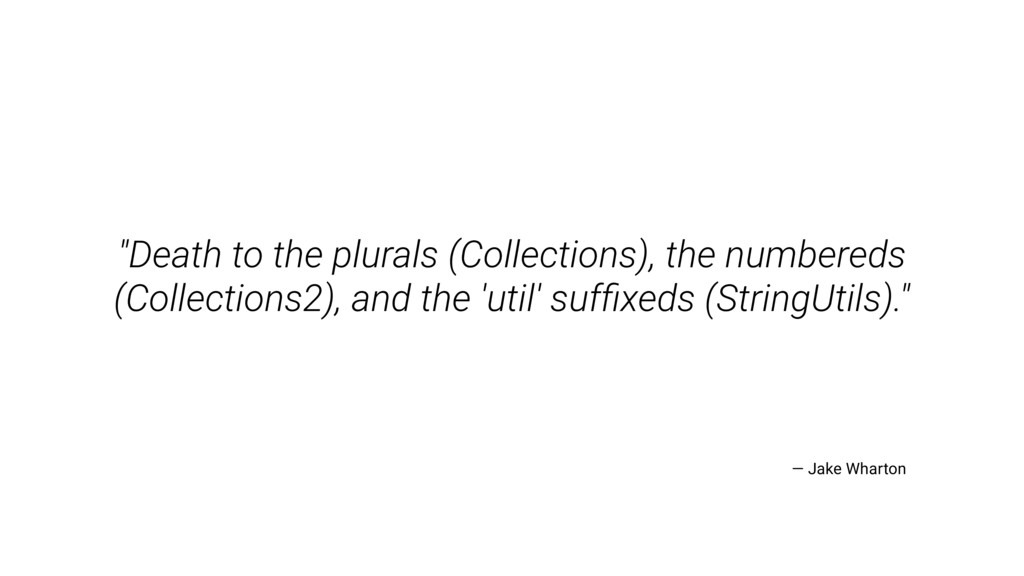 """""""Death to the plurals (Collections), the number..."""