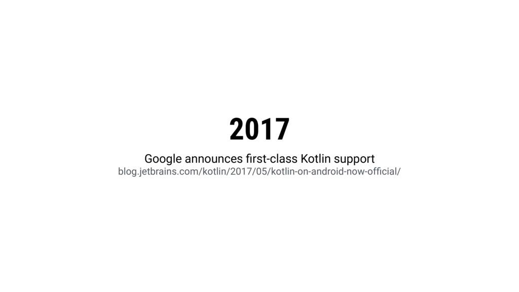 2017 Google announces first-class Kotlin support...