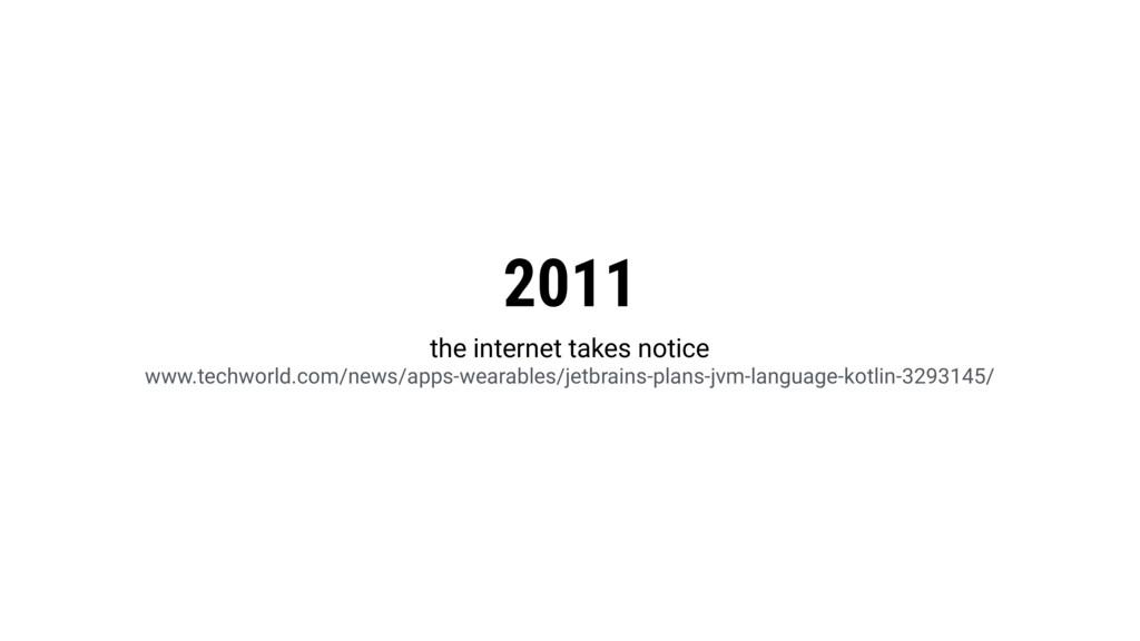 2011 the internet takes notice www.techworld.co...