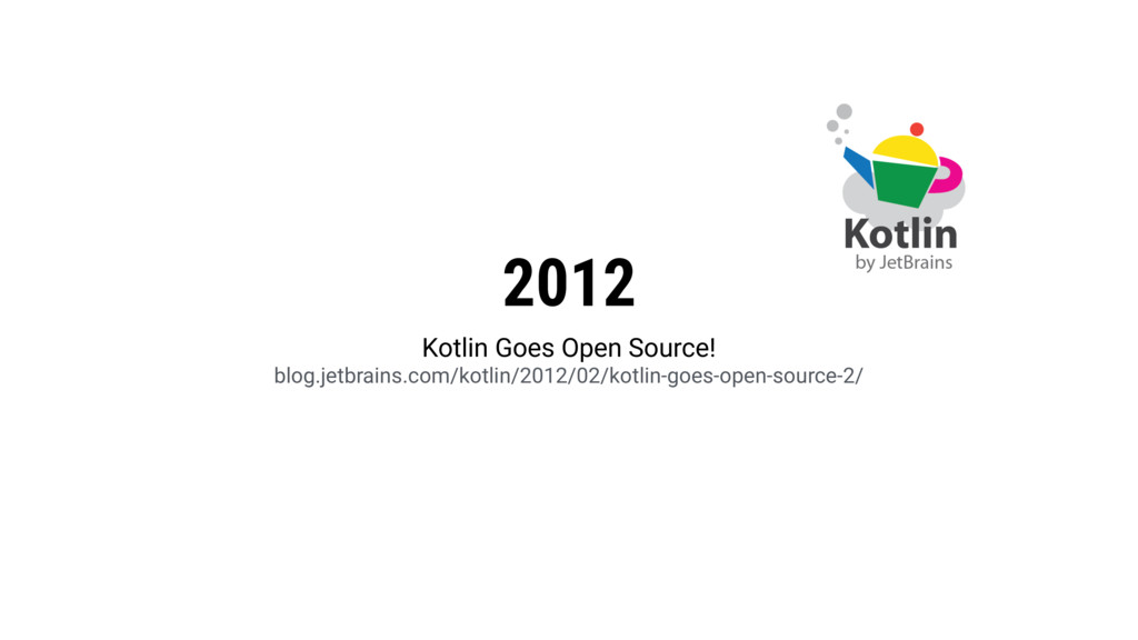 2012 Kotlin Goes Open Source! blog.jetbrains.c...