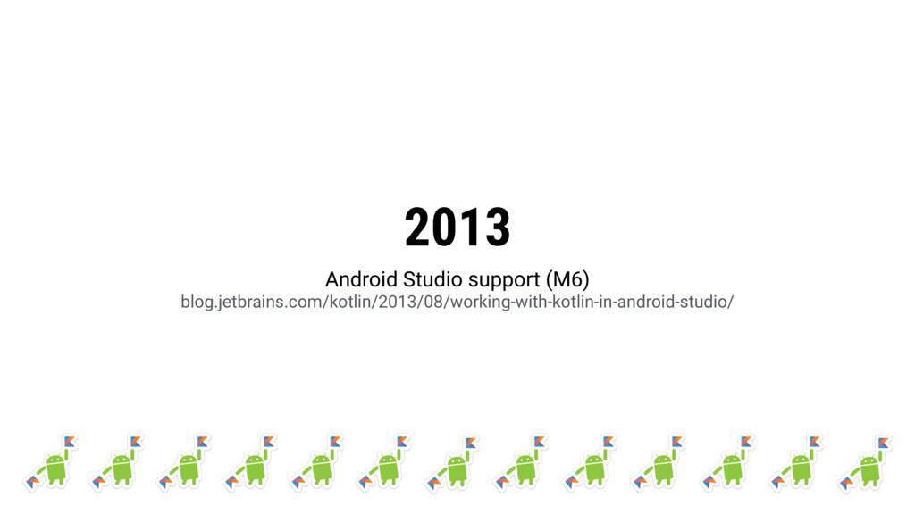 2013 Android Studio support (M6) blog.jetbrain...