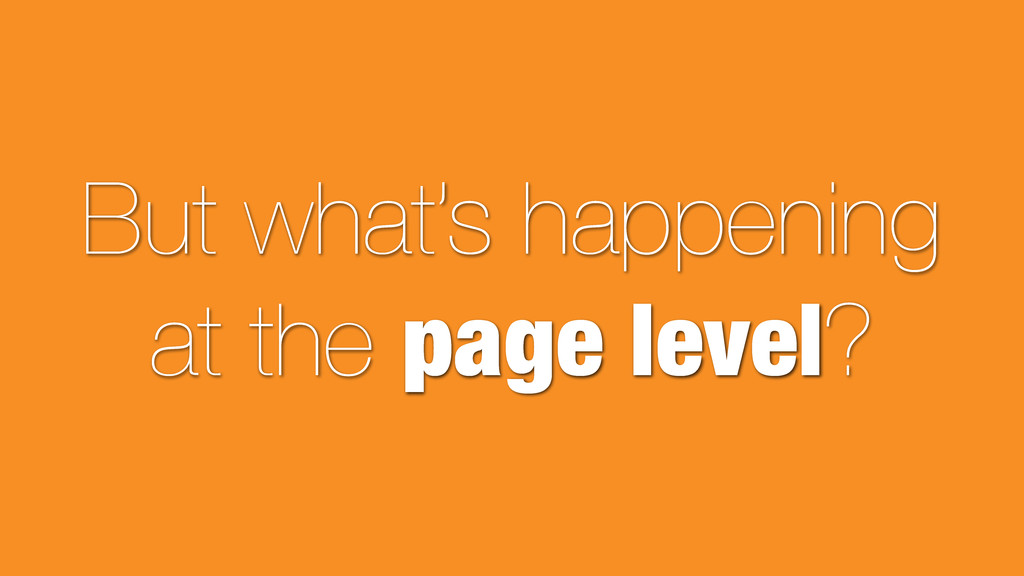 But what's happening at the page level?