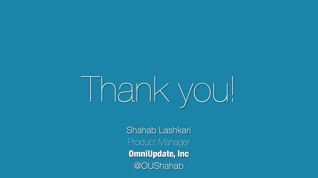 Thank you! Shahab Lashkari Product Manager Omni...