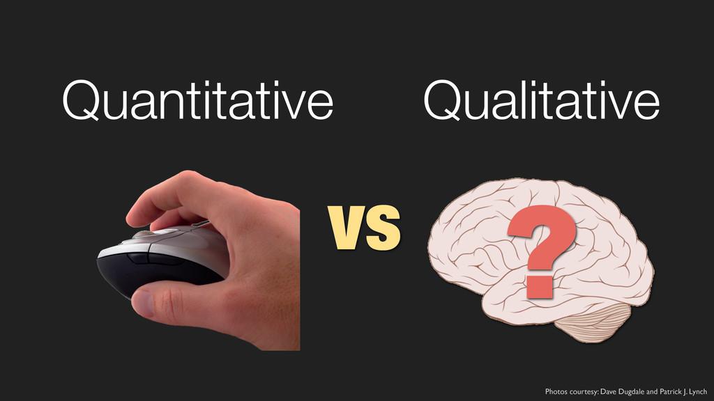 Quantitative Qualitative vs ? Photos courtesy: ...