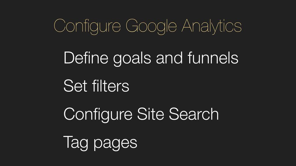 Define goals and funnels Set filters Configure Sit...