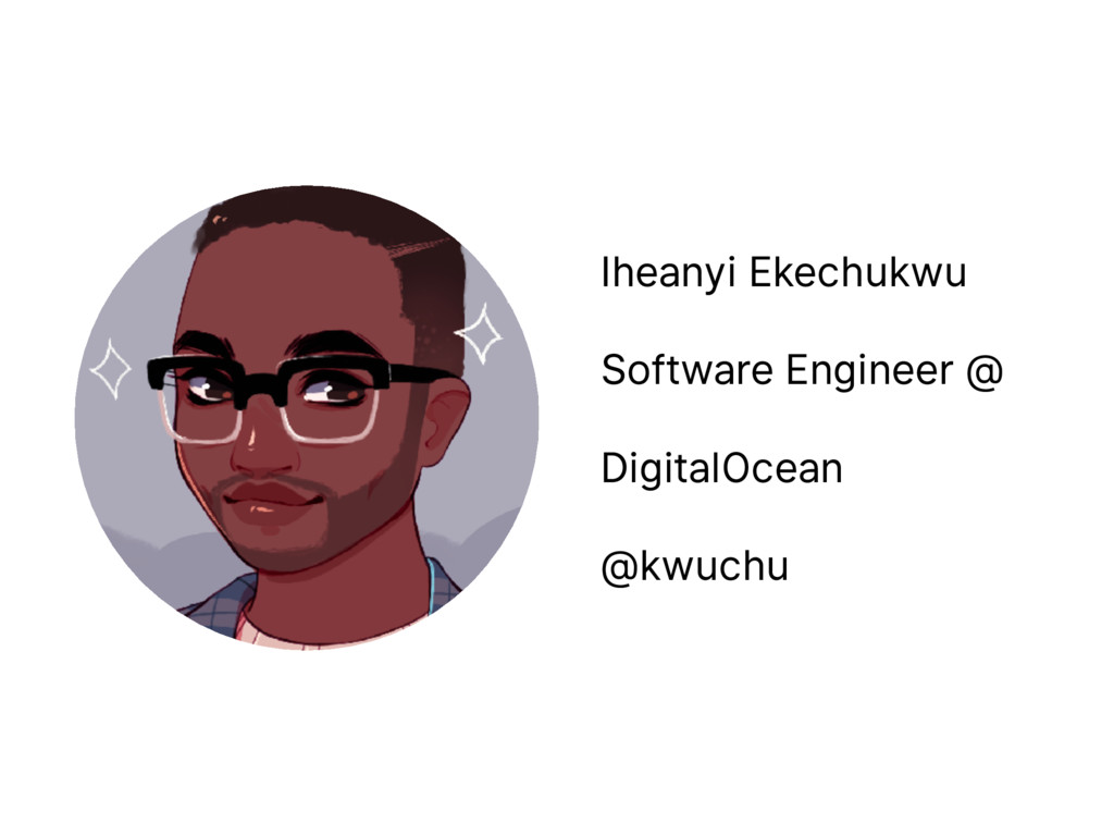 Iheanyi Ekechukwu Software Engineer @ DigitalOc...