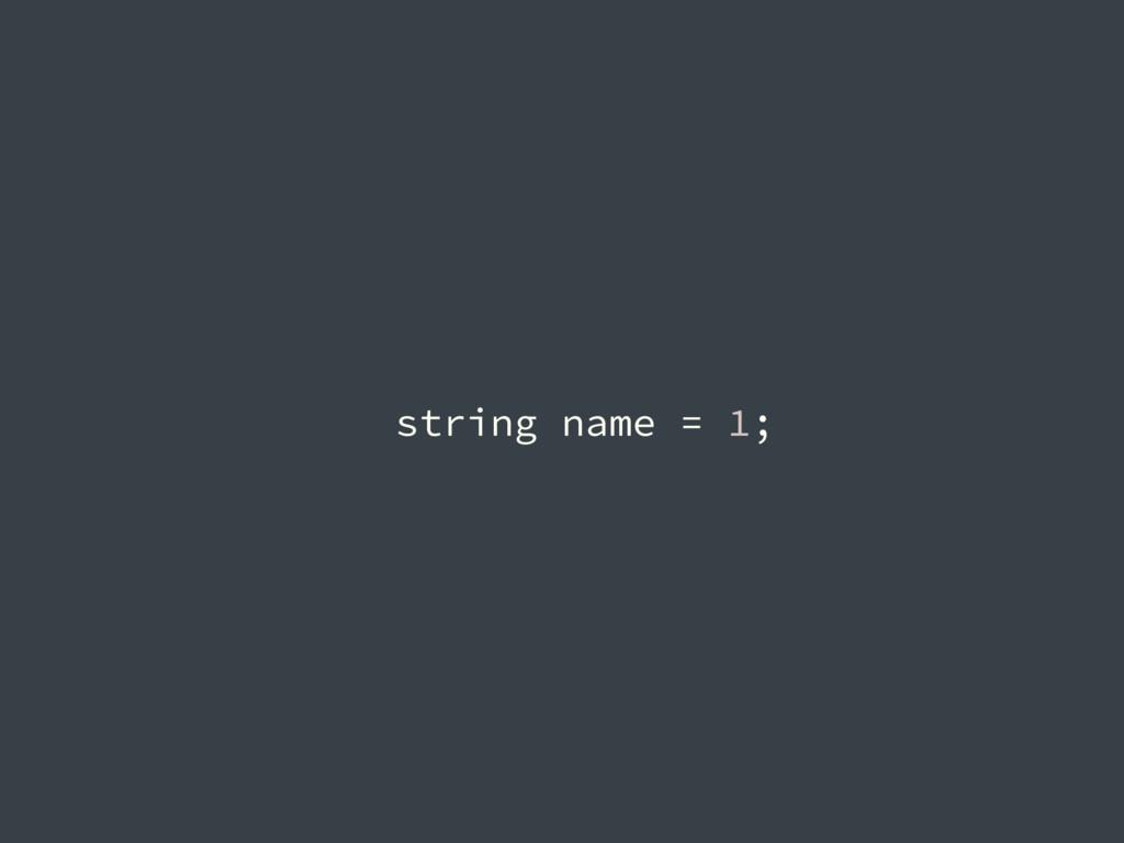 string name = 1;