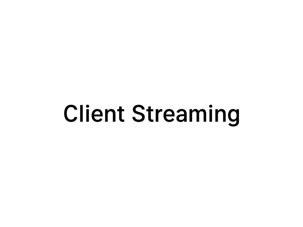Client Streaming