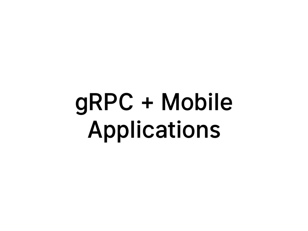 gRPC + Mobile Applications