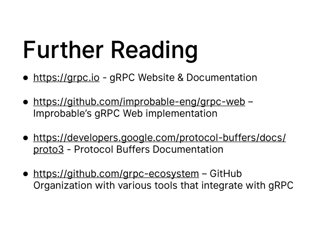 Further Reading • https://grpc.io - gRPC Websit...