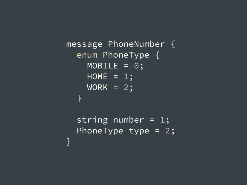 message PhoneNumber { enum PhoneType { MOBILE =...