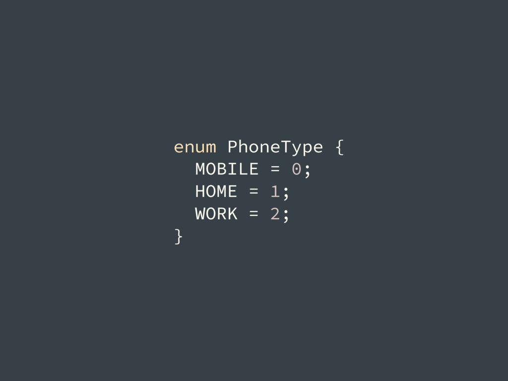 enum PhoneType { MOBILE = 0; HOME = 1; WORK = 2...