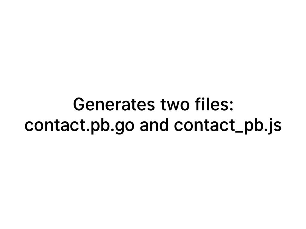 Generates two files: contact.pb.go and contact_...