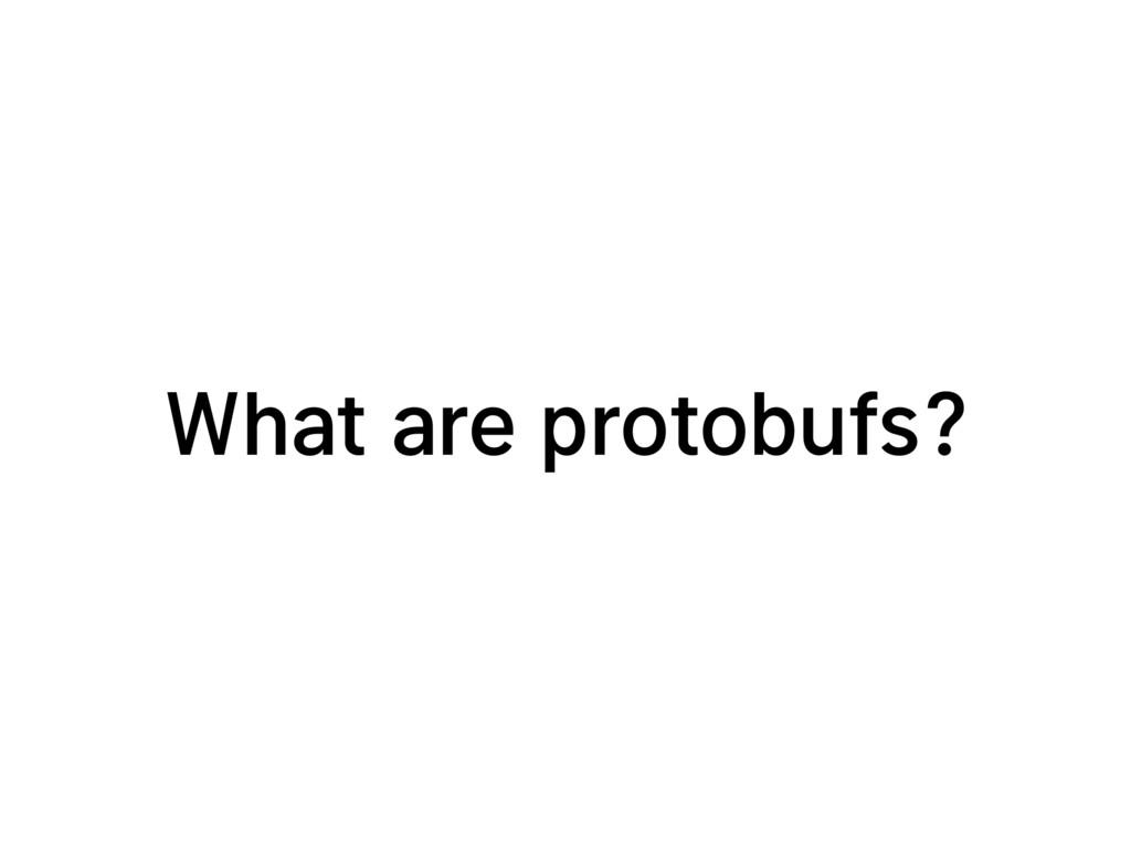What are protobufs?