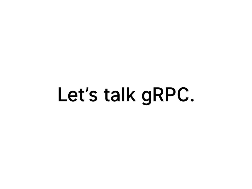 Let's talk gRPC.