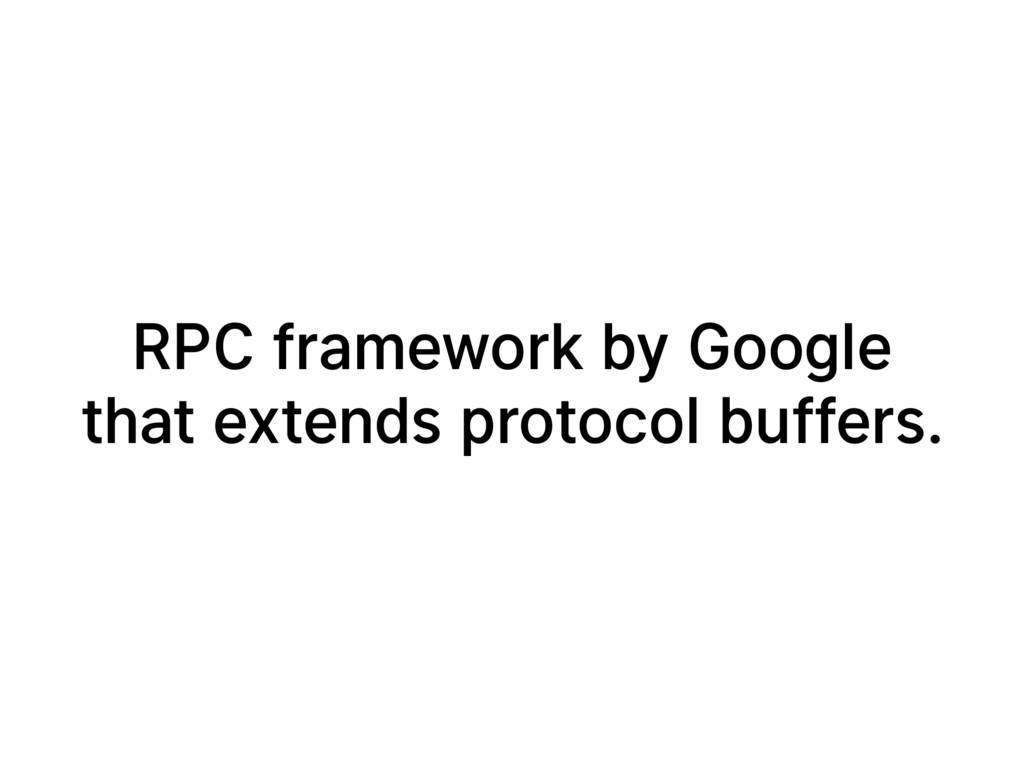 RPC framework by Google that extends protocol b...