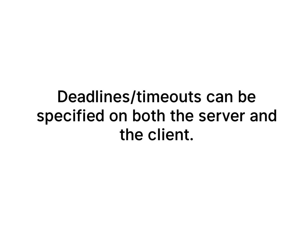 Deadlines/timeouts can be specified on both the...