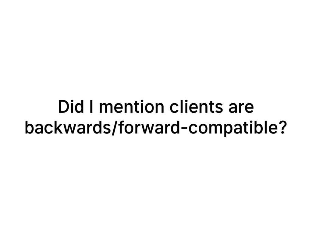 Did I mention clients are backwards/forward-com...