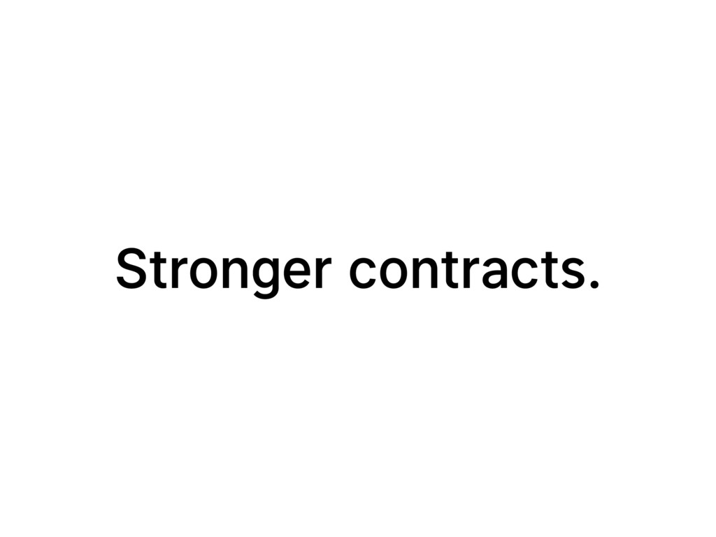Stronger contracts.
