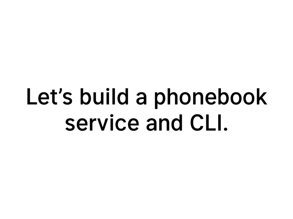 Let's build a phonebook service and CLI.