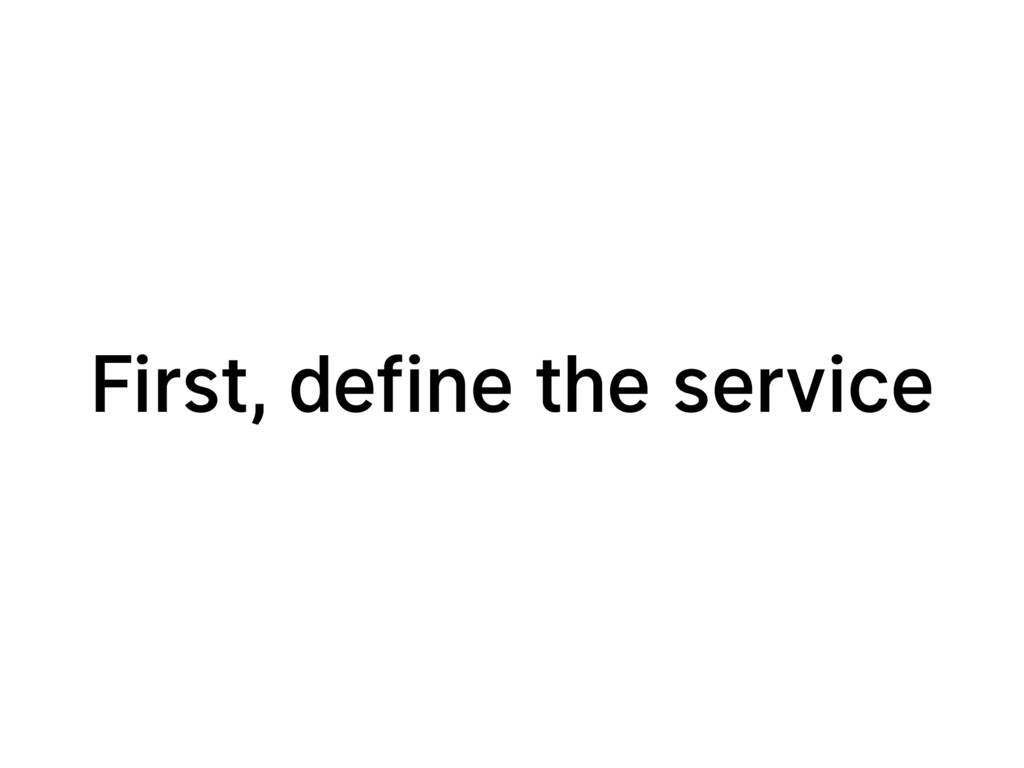 First, define the service
