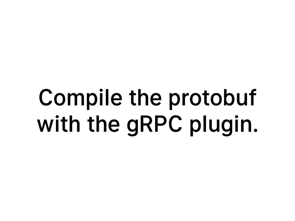 Compile the protobuf with the gRPC plugin.