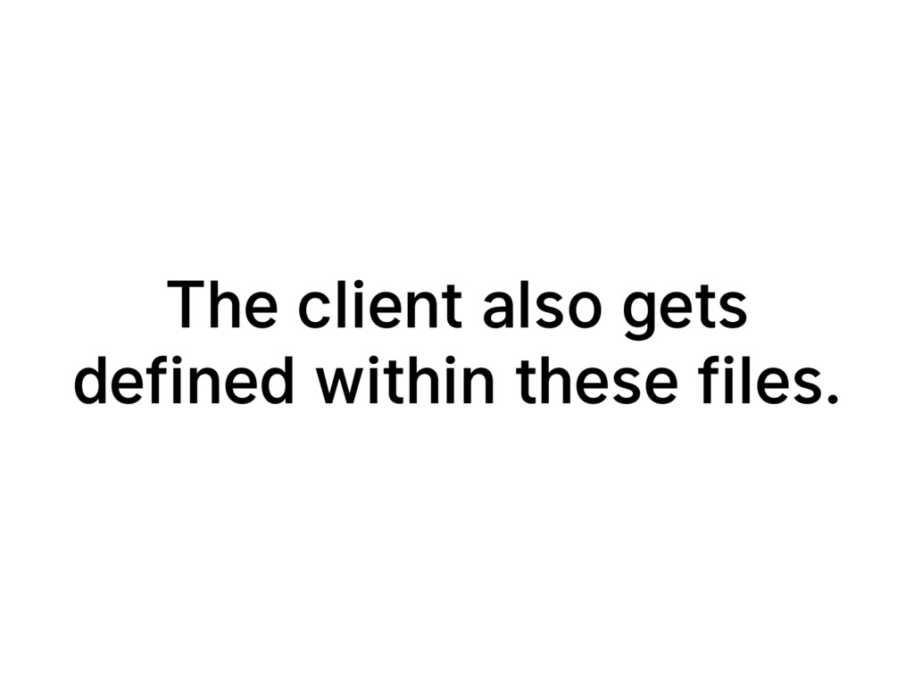 The client also gets defined within these files.