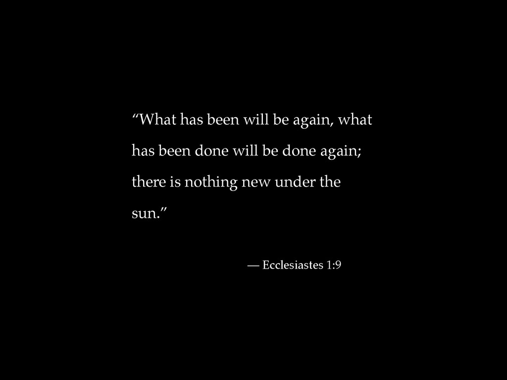 """""""What has been will be again, what has been don..."""