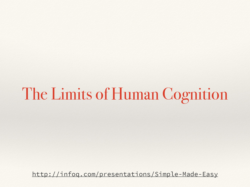 The Limits of Human Cognition http://infoq.com/...