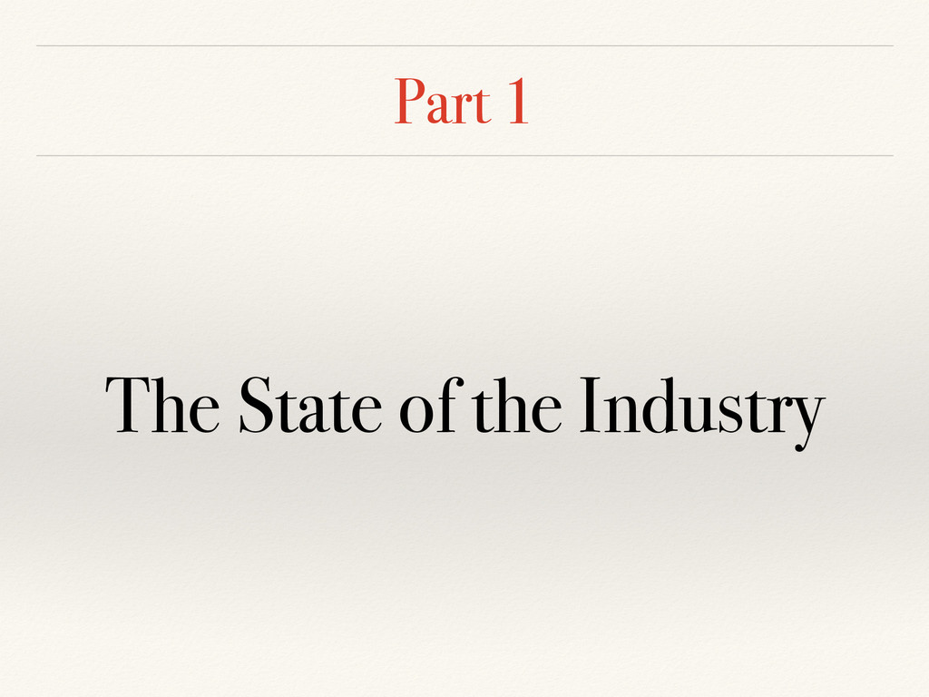 Part 1 The State of the Industry