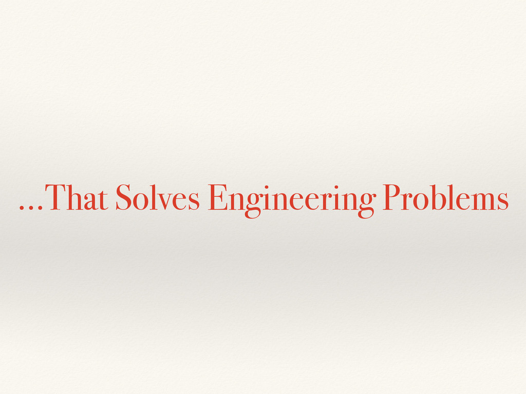 …That Solves Engineering Problems