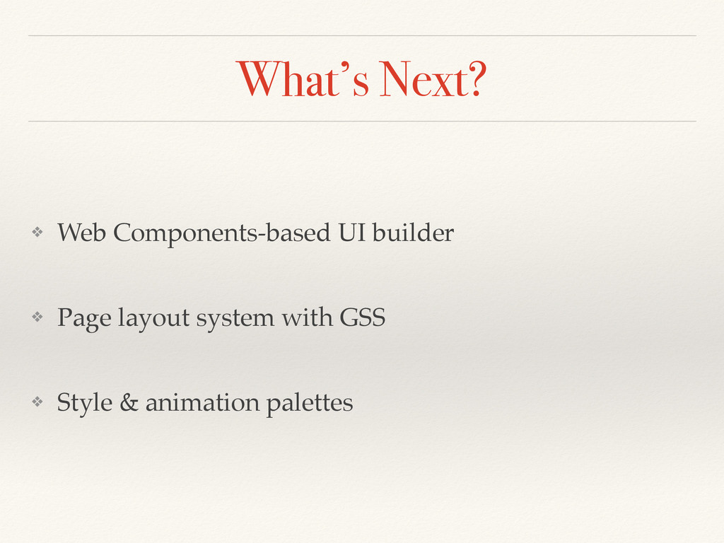 What's Next? ❖ Web Components-based UI builder ...