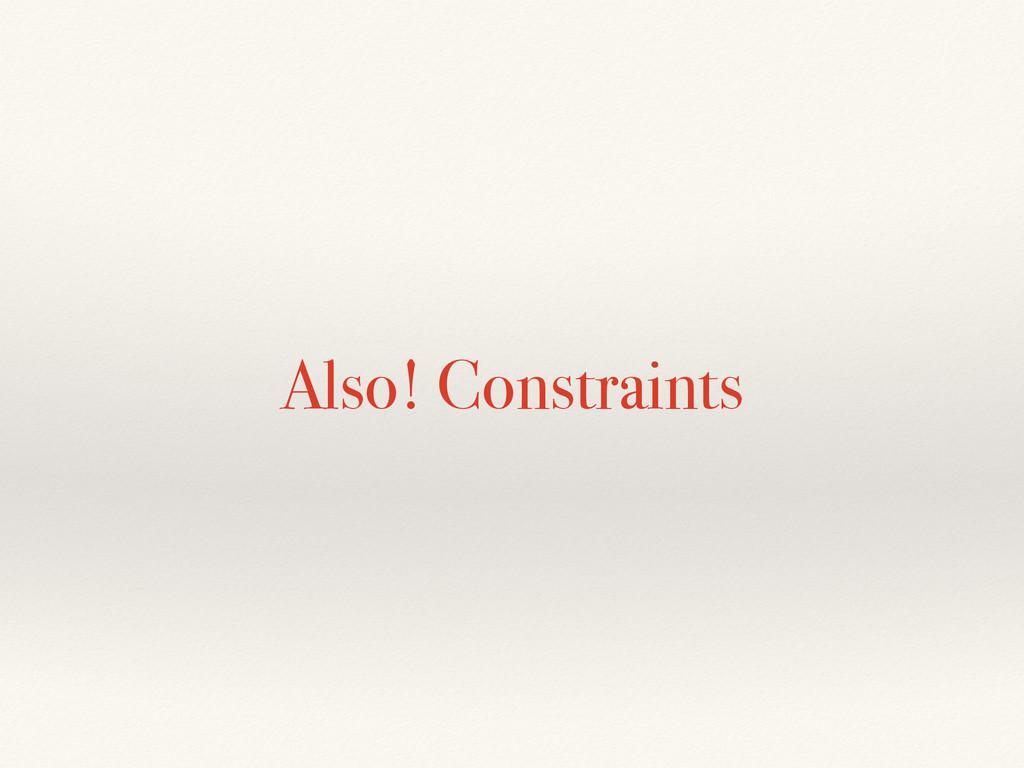 Also! Constraints
