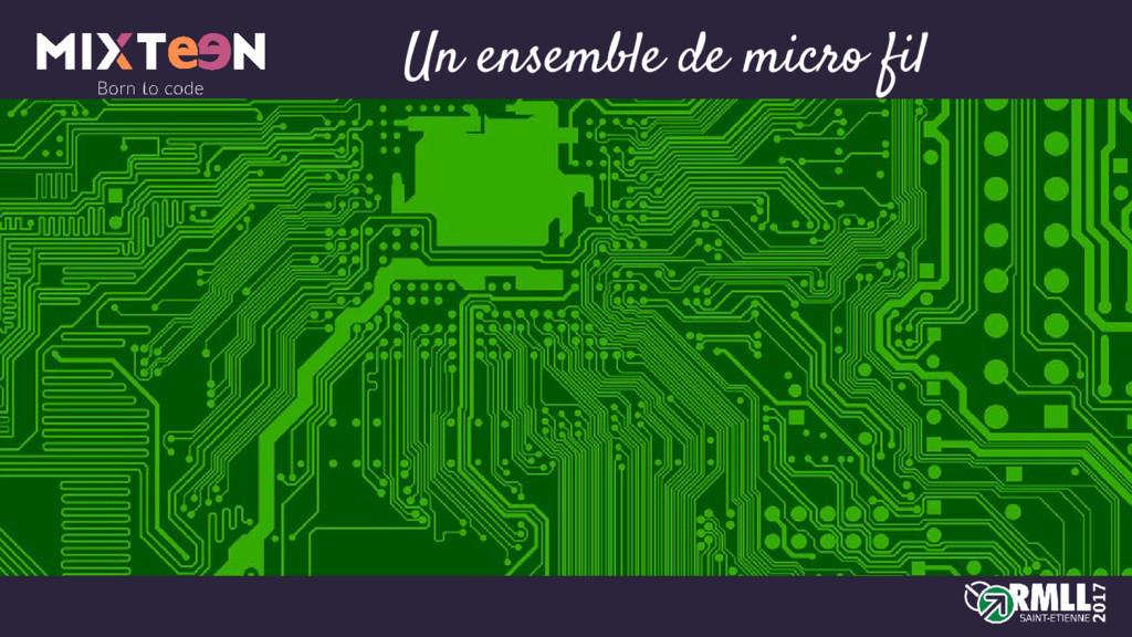 Un ensemble de micro fil