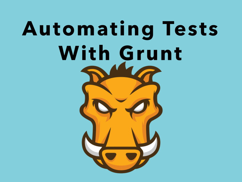 Automating Tests With Grunt